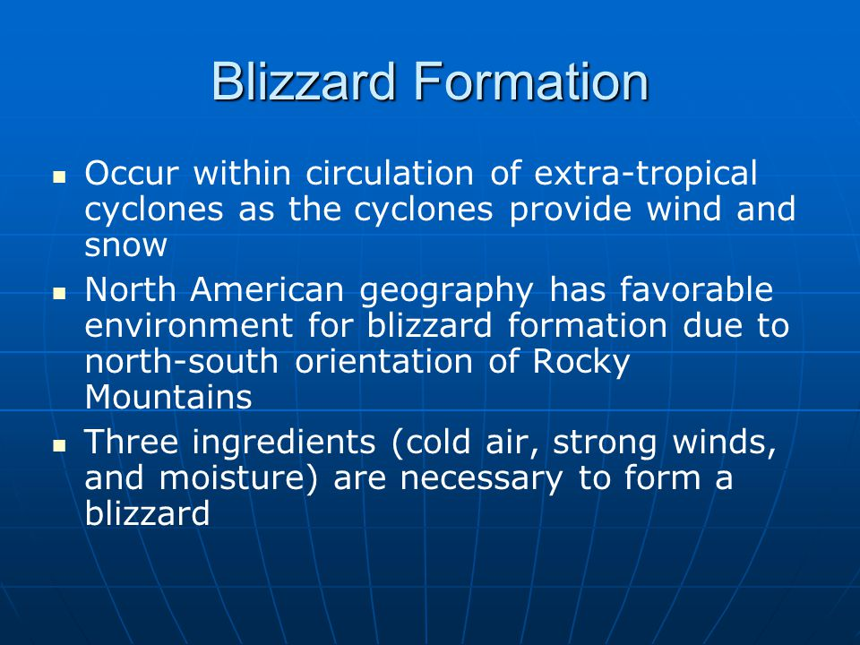 Blizzard Formation Occur within circulation of extra-tropical cyclones as the cyclones provide wind and snow.