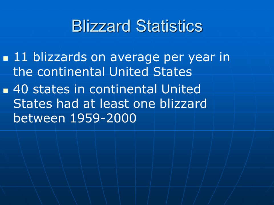 Blizzard Statistics 11 blizzards on average per year in the continental United States.