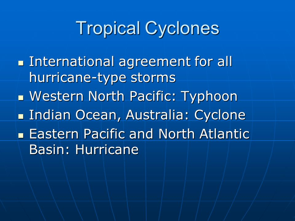 Tropical Cyclones International agreement for all hurricane-type storms. Western North Pacific: Typhoon.