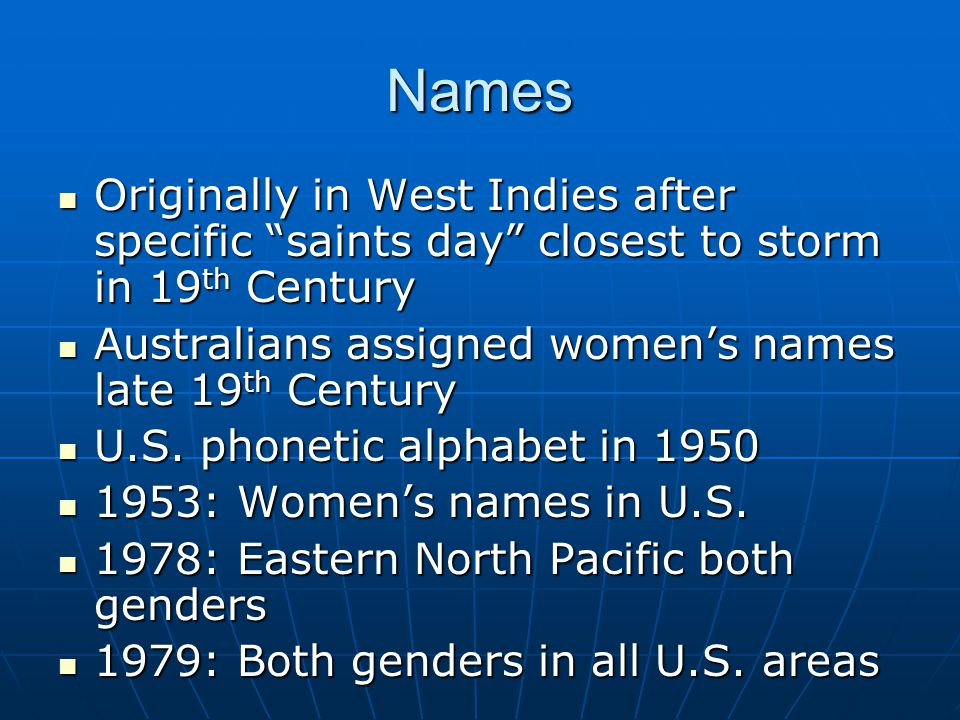 Names Originally in West Indies after specific saints day closest to storm in 19th Century. Australians assigned women's names late 19th Century.