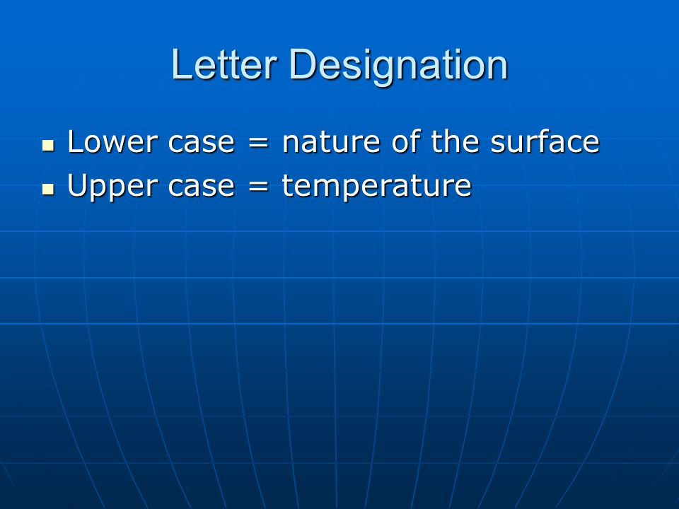 Letter Designation Lower case = nature of the surface