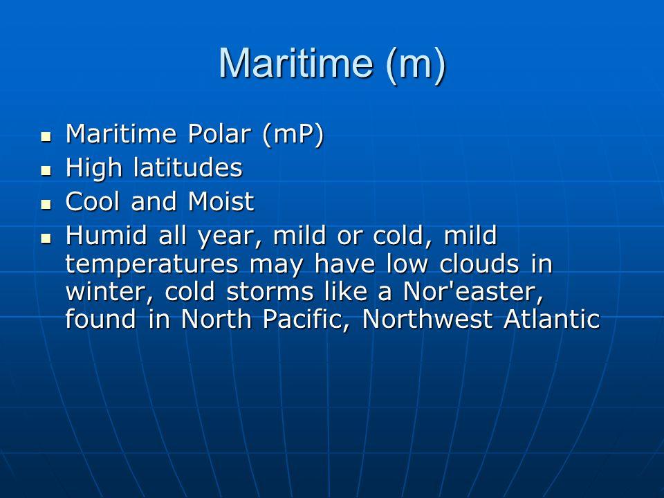 Maritime (m) Maritime Polar (mP) High latitudes Cool and Moist