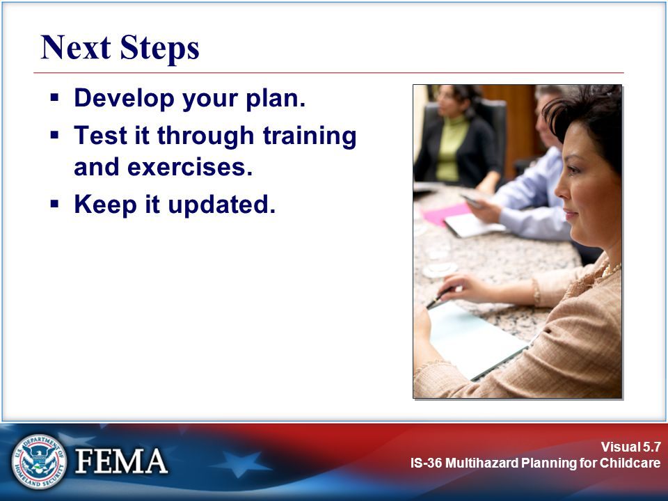 Next Steps Develop your plan. Test it through training and exercises.