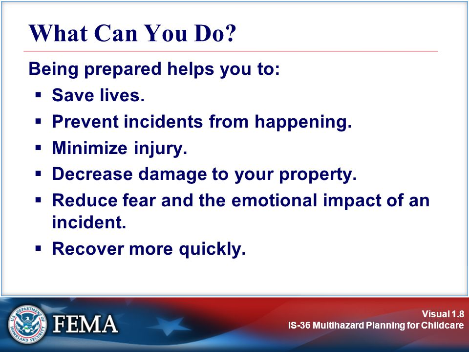 What Can You Do Being prepared helps you to: Save lives.
