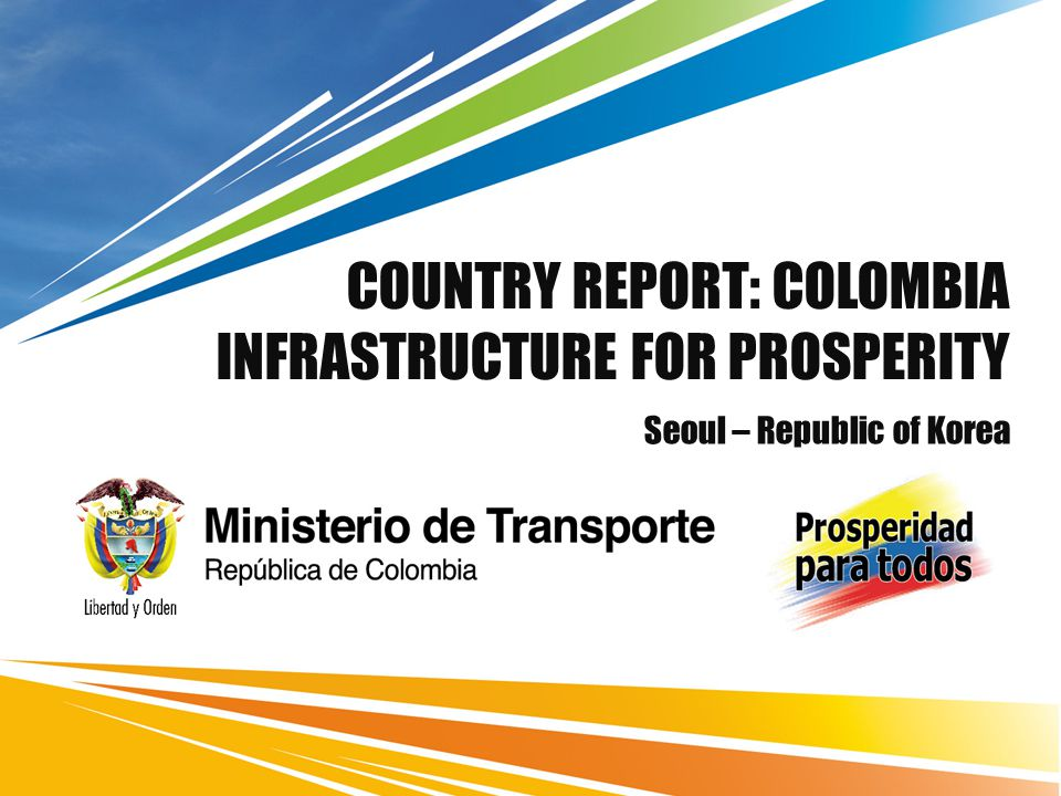 COUNTRY REPORT: COLOMBIA INFRASTRUCTURE FOR PROSPERITY