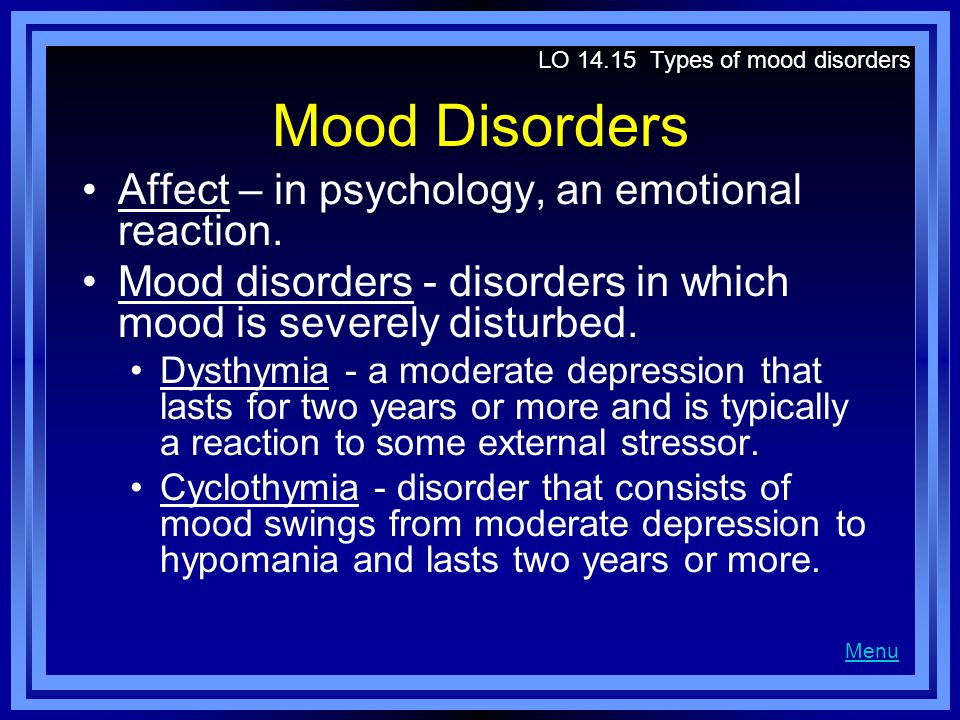 Mood Disorders Affect – in psychology, an emotional reaction.