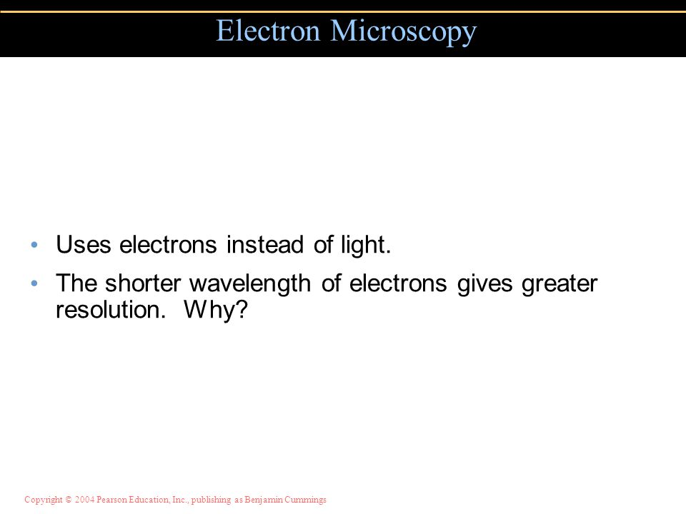 Electron Microscopy Uses electrons instead of light.