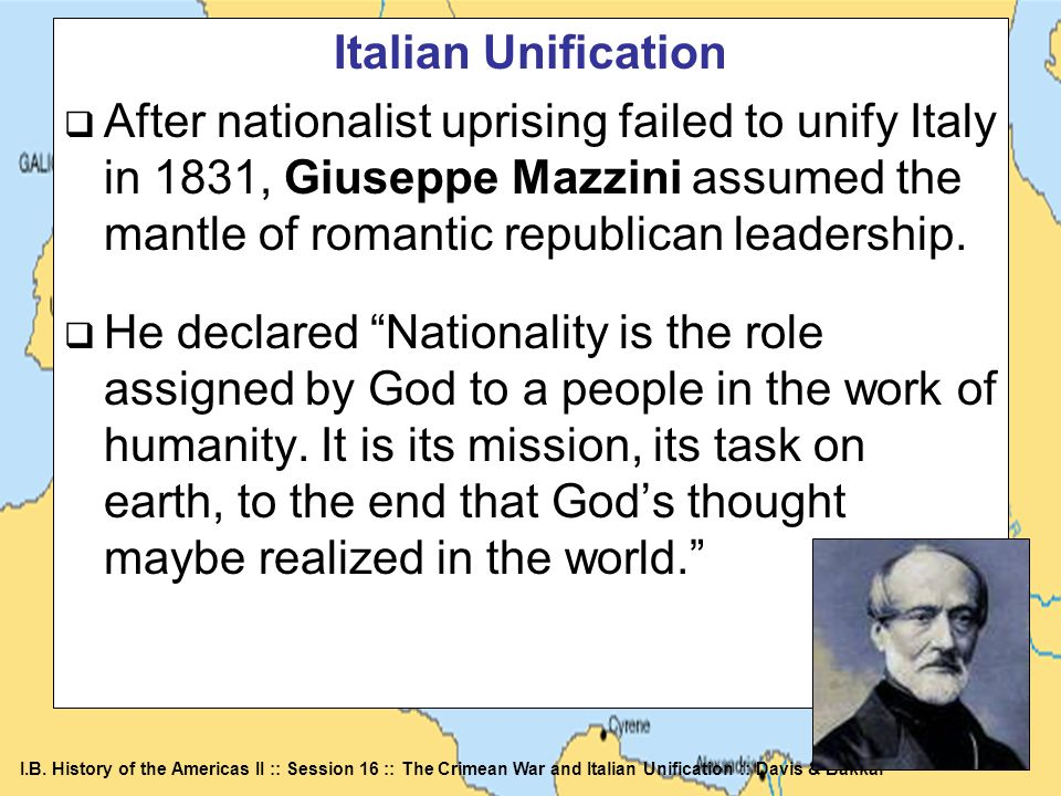 Italian Unification After nationalist uprising failed to unify Italy in 1831, Giuseppe Mazzini assumed the mantle of romantic republican leadership.