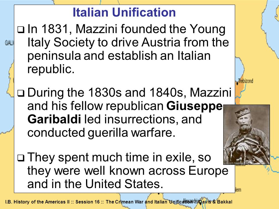 Italian Unification In 1831, Mazzini founded the Young Italy Society to drive Austria from the peninsula and establish an Italian republic.