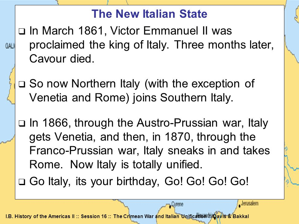 The New Italian State In March 1861, Victor Emmanuel II was proclaimed the king of Italy. Three months later, Cavour died.