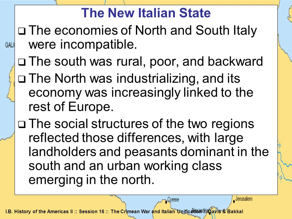 The New Italian StateThe economies of North and South Italy were incompatible. The south was rural, poor, and backward.
