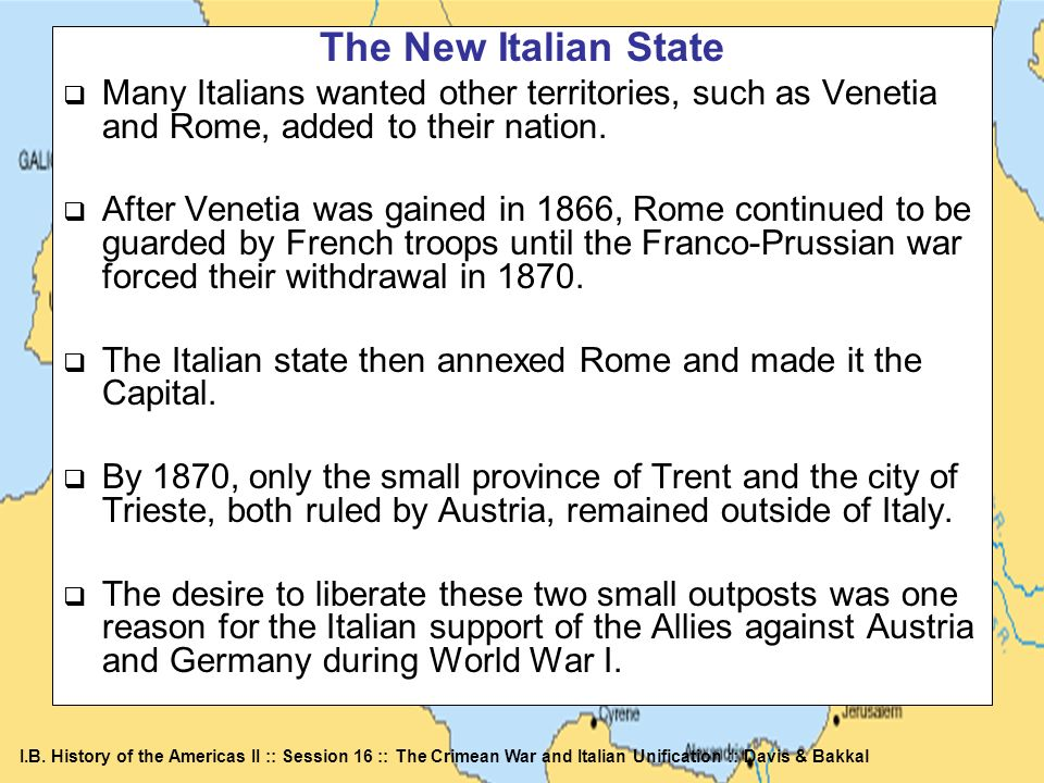 The New Italian State Many Italians wanted other territories, such as Venetia and Rome, added to their nation.