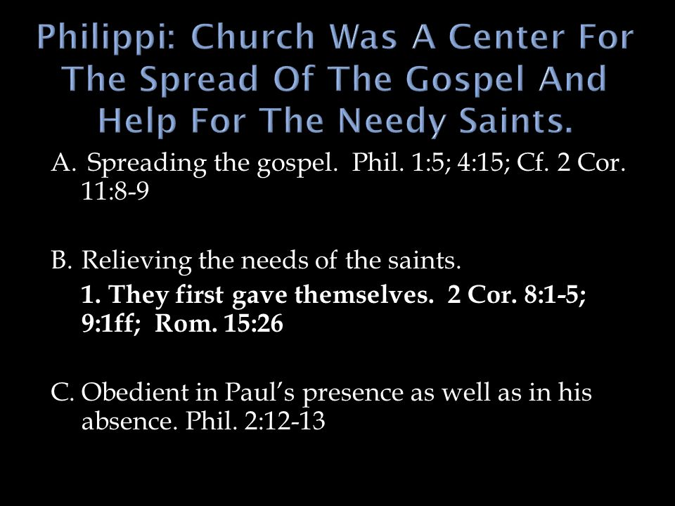 Philippi: Church Was A Center For The Spread Of The Gospel And Help For The Needy Saints.