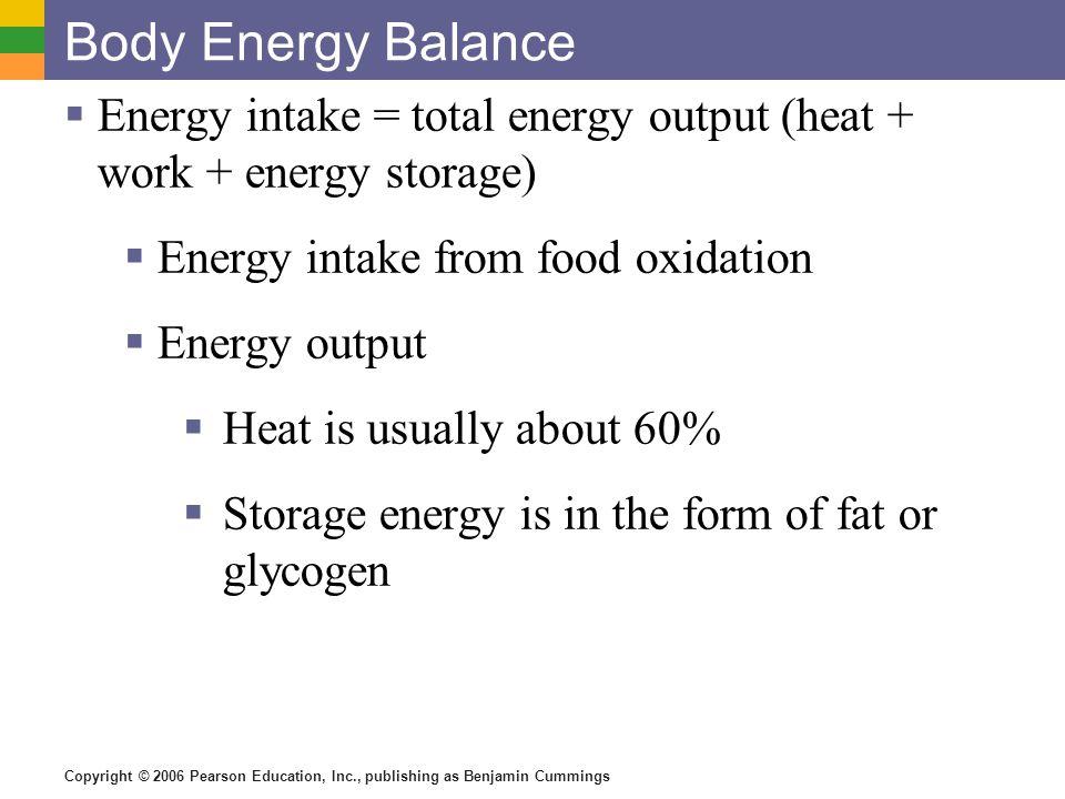 Body Energy Balance Energy intake = total energy output (heat + work + energy storage) Energy intake from food oxidation.