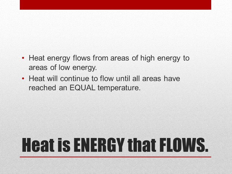 Heat is ENERGY that FLOWS.
