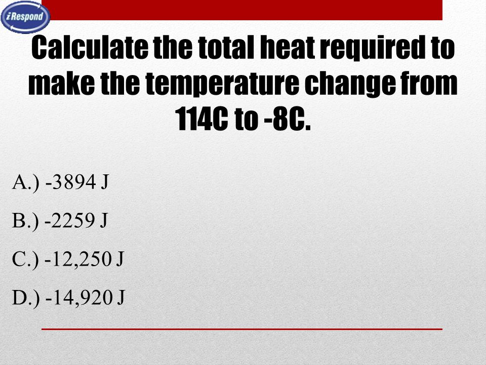 Calculate the total heat required to make the temperature change from 114C to -8C.