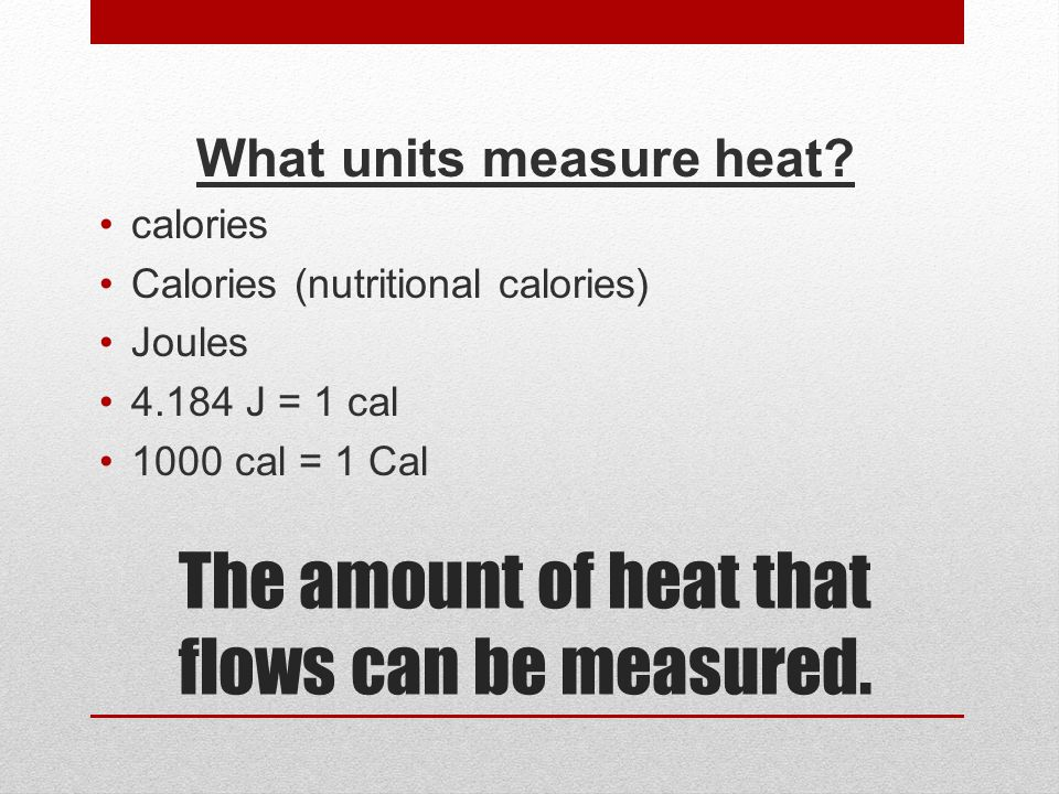 The amount of heat that flows can be measured.