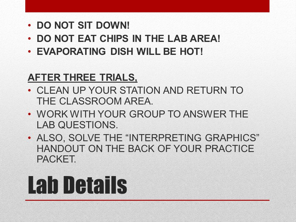 Lab Details DO NOT SIT DOWN! DO NOT EAT CHIPS IN THE LAB AREA!