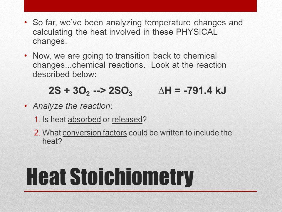 Heat Stoichiometry 2S + 3O2 --> 2SO3 ∆H = -791.4 kJ