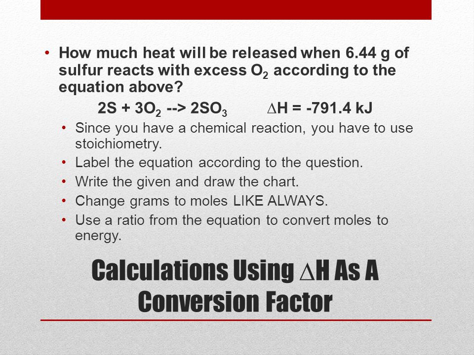 Calculations Using ∆H As A Conversion Factor
