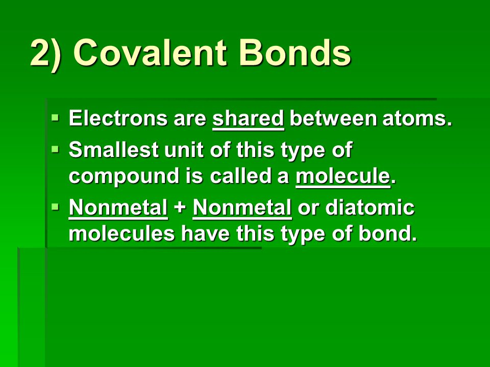 2) Covalent Bonds Electrons are shared between atoms.