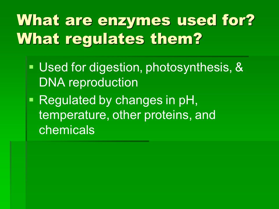 What are enzymes used for What regulates them