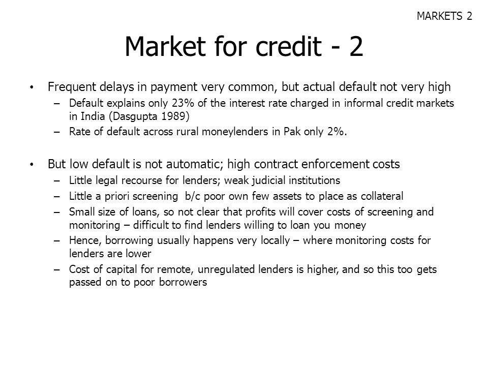 MARKETS 2 Market for credit - 2. Frequent delays in payment very common, but actual default not very high.