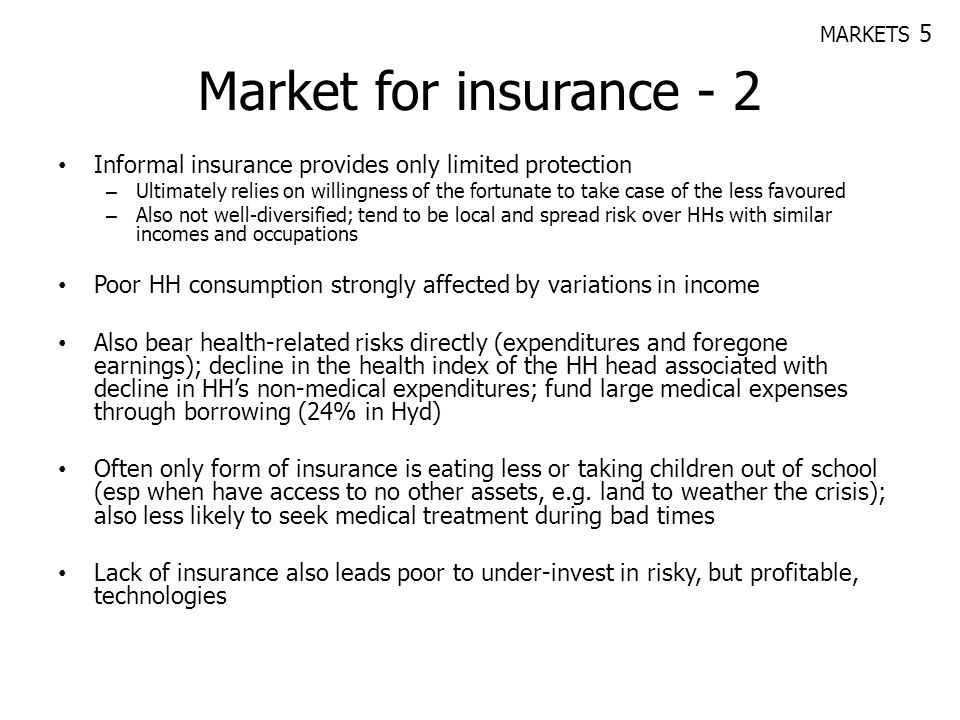 MARKETS 5 Market for insurance - 2. Informal insurance provides only limited protection.