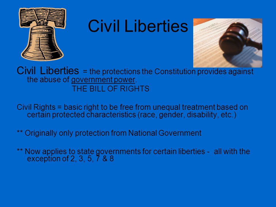 Civil Liberties Civil Liberties = the protections the Constitution provides against the abuse of government power.