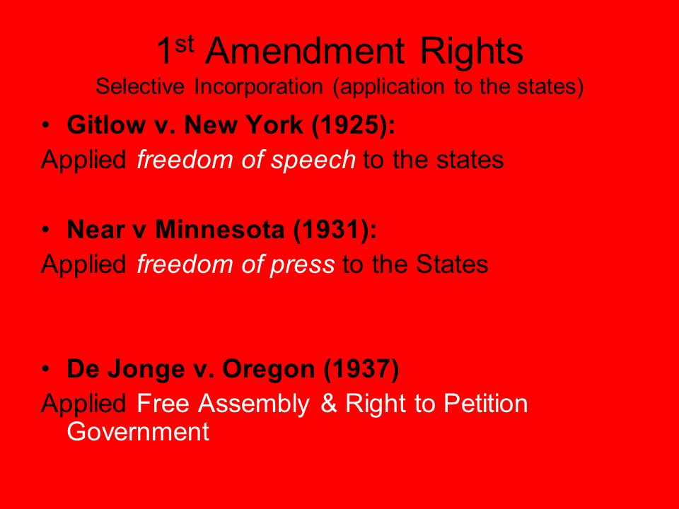 1st Amendment Rights Selective Incorporation (application to the states)