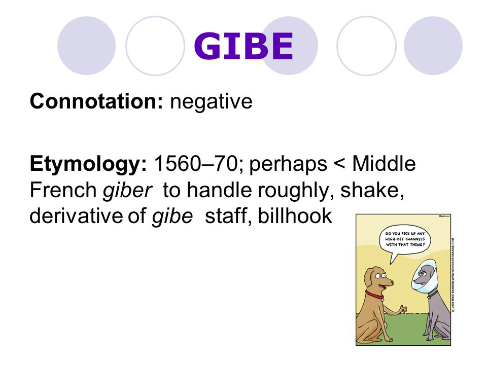 GIBE Connotation: negative