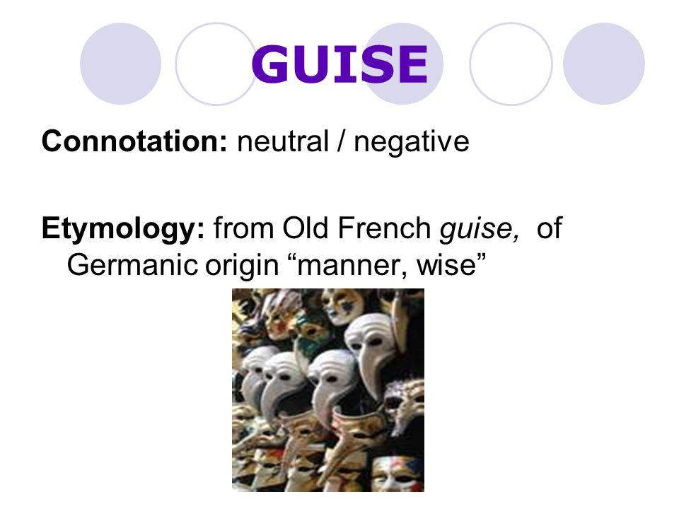 GUISE Connotation: neutral / negative
