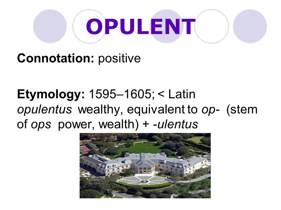 OPULENT Connotation: positive