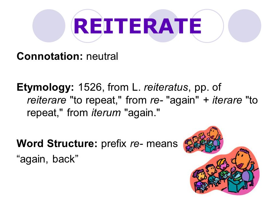REITERATE Connotation: neutral