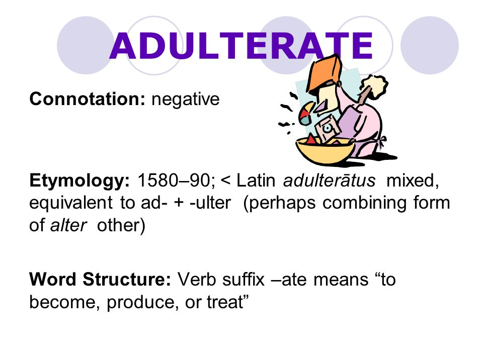ADULTERATE Connotation: negative