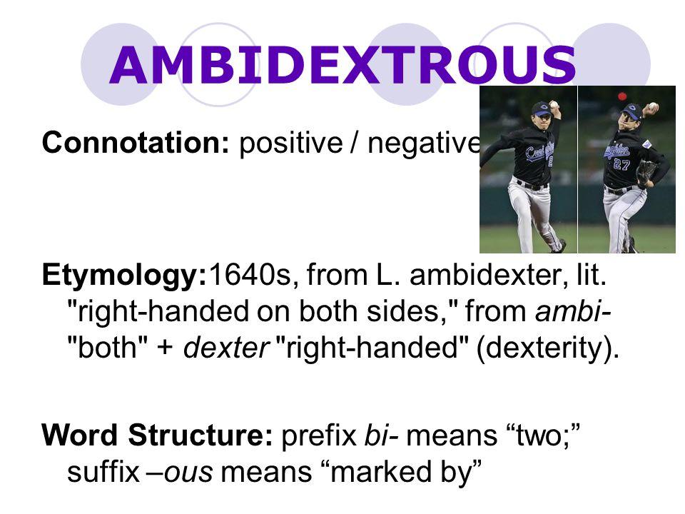 AMBIDEXTROUS Connotation: positive / negative