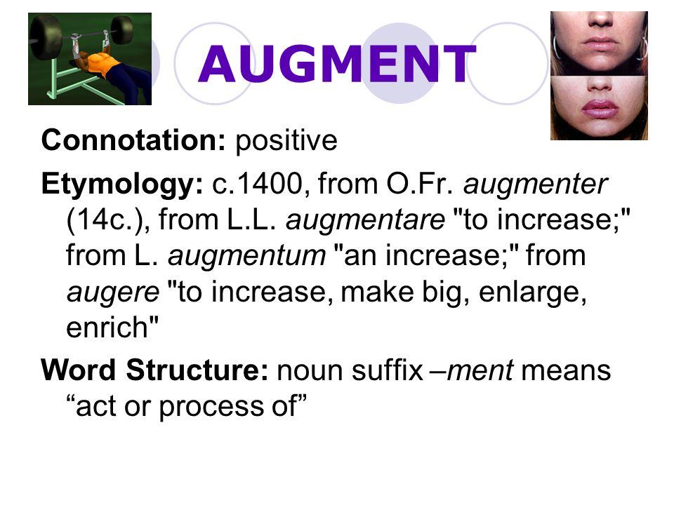 AUGMENT Connotation: positive