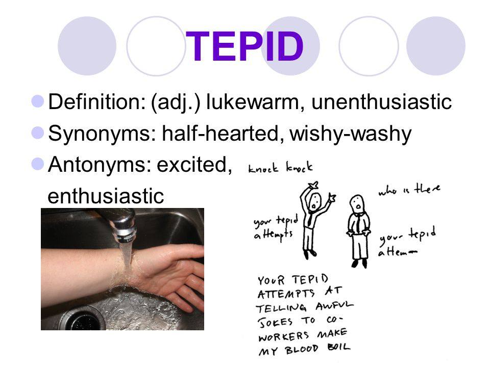 TEPID Definition: (adj.) lukewarm, unenthusiastic