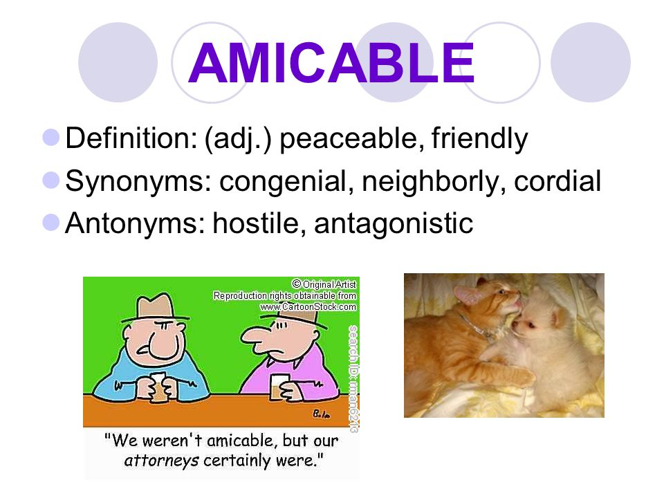 AMICABLE Definition: (adj.) peaceable, friendly