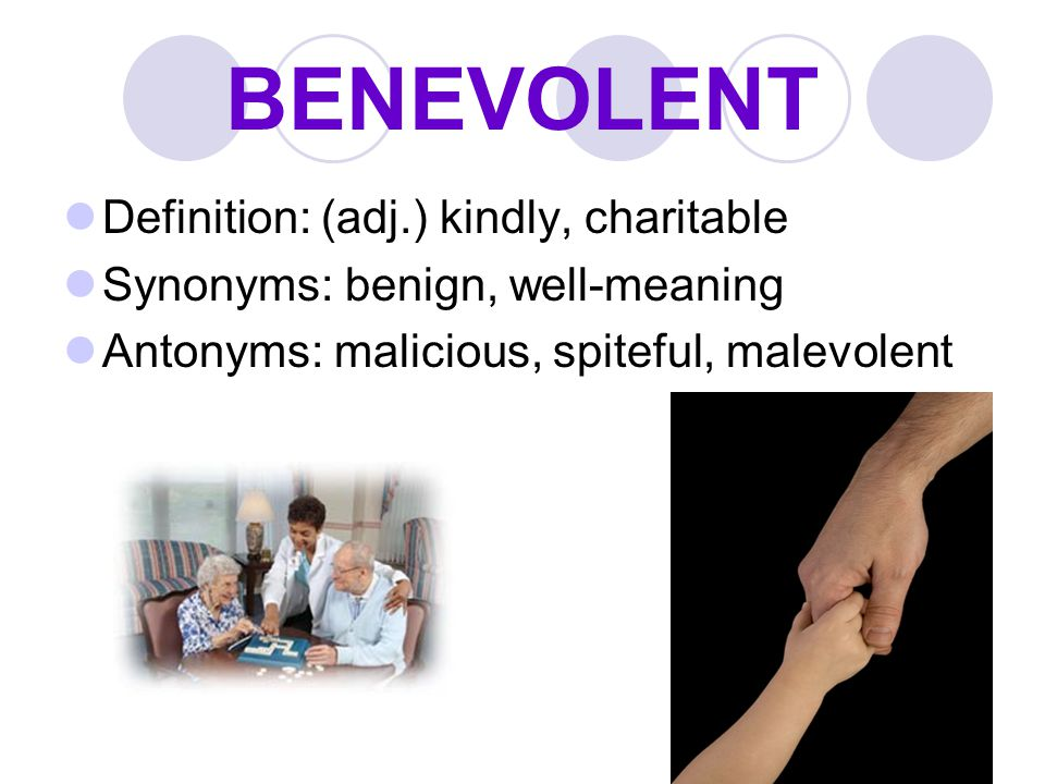 BENEVOLENT Definition: (adj.) kindly, charitable