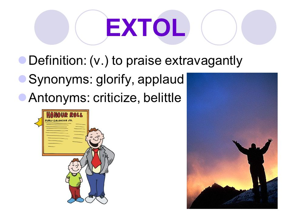 EXTOL Definition: (v.) to praise extravagantly