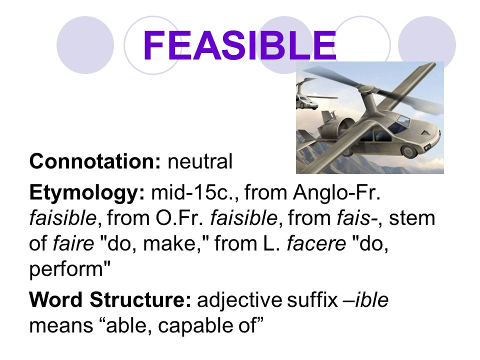 FEASIBLE Connotation: neutral