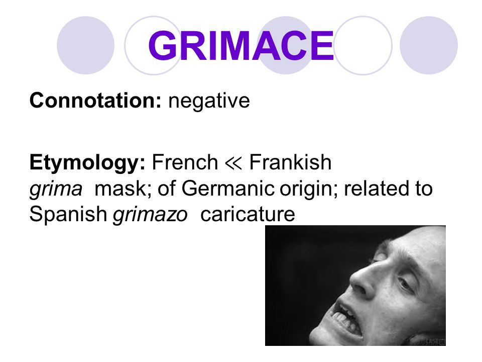 GRIMACE Connotation: negative