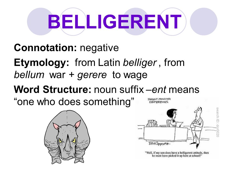BELLIGERENT Connotation: negative