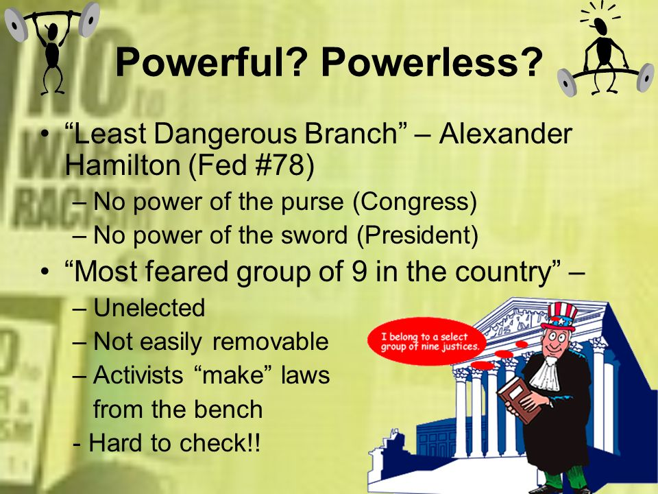 Powerful Powerless Least Dangerous Branch – Alexander Hamilton (Fed #78) No power of the purse (Congress)