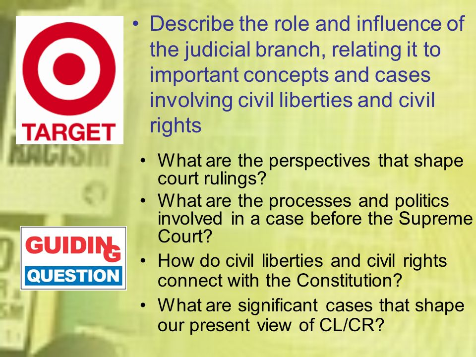 Describe the role and influence of the judicial branch, relating it to important concepts and cases involving civil liberties and civil rights