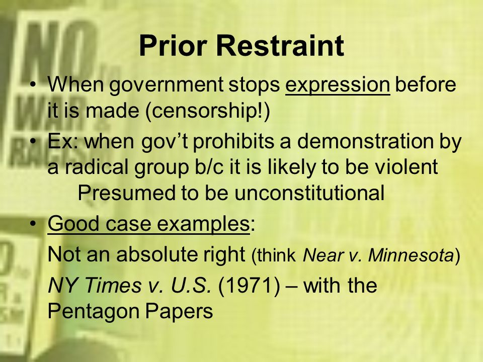 Prior RestraintWhen government stops expression before it is made (censorship!)