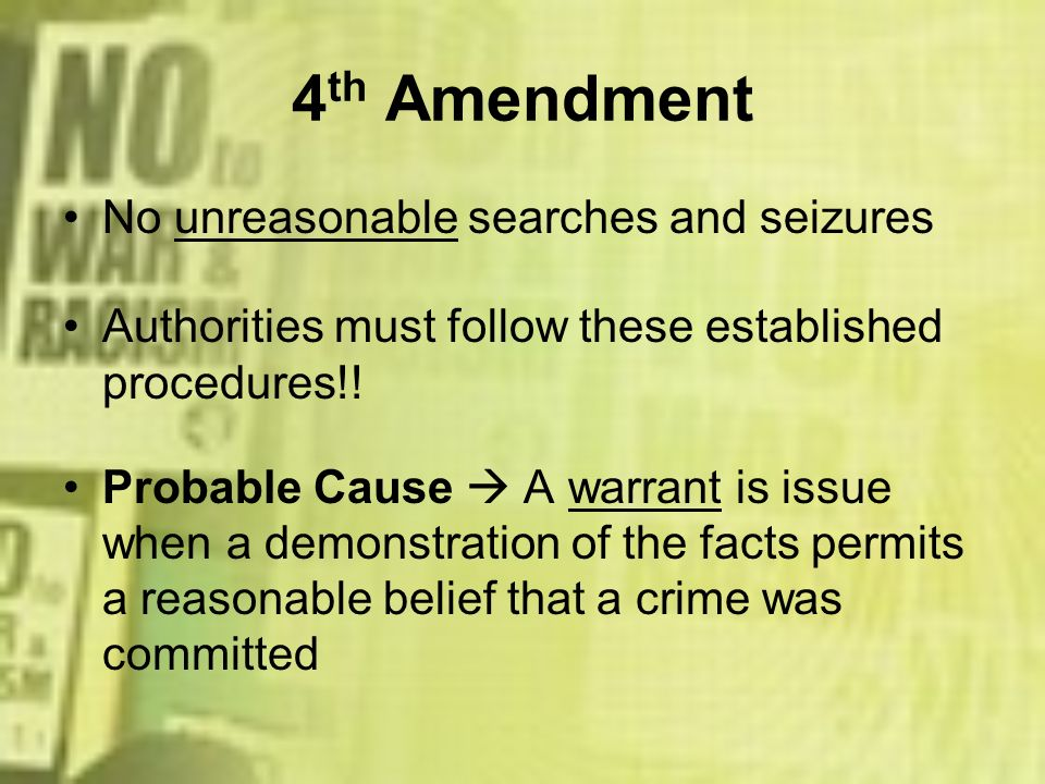 4th Amendment No unreasonable searches and seizures