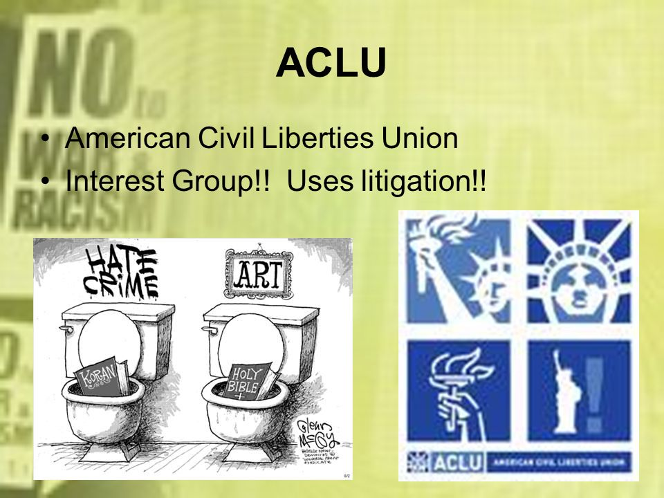 ACLU American Civil Liberties Union Interest Group!! Uses litigation!!