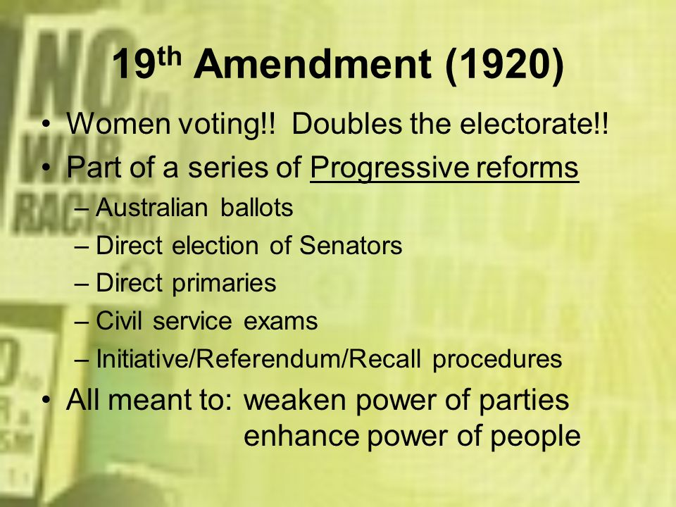 19th Amendment (1920) Women voting!! Doubles the electorate!!